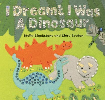 I Dreamt I Was a Dinosaur By Blackstone, Stella/ Beaton, Clare (ILT)